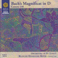 J.S. Bach's Magnificat In D (Cantata 140) — Orchestra Of St. Luke's, Henriette Schellenberg, Mary Westbook-Geha, Jon Humphrey, Sanford Sylvan, Mary Anne Kruger, The Blanche Moyse Chorale, Blanche Honegger Moyse