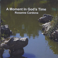 A Moment In God's Time — Roxanne Cardona