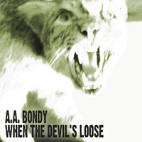 When The Devil's Loose — A.A. Bondy