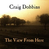 The View From Here — Craig Dobbins