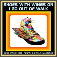Shoes With Wings On, I Go Out Of Walk — Guus Jansen