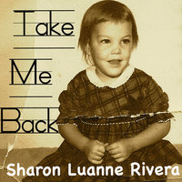 Take Me Back — Sharon Luanne Rivera