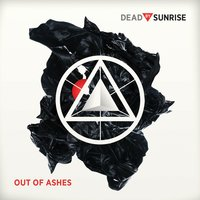 Out Of Ashes — Dead By Sunrise