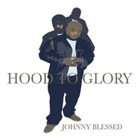 Hood to Glory — Johnny Blessed