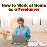 How to Work at Home as a Freelancer — BUSINESS SUCCESS INSTITUTE