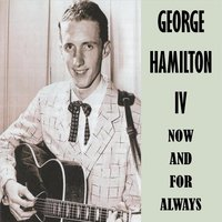 Now and for Always — George Hamilton IV