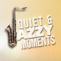 Quiet & Jazzy Moments — Music for Quiet Moments