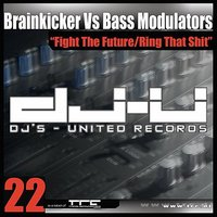 Fight The Future / Ring That Shit — Brainkicker*,Bass Modulators, Brainkicker feat. Bass Modulators