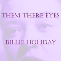 Them There Eyes — Billie Holiday