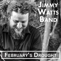 February's Drought — The Jimmy Watts Band