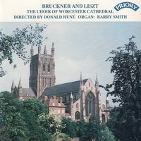 Bruckner and Liszt — The Choir of Worcester Cathedral|Barry Smith