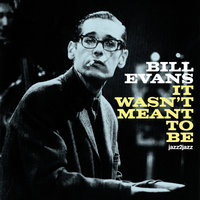 It Wasn't Meant to Be — Bill Evans, Evans Bill, Evans, Bill