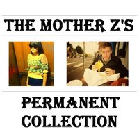Permanent Collection — The Mother Z's