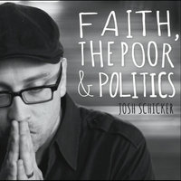 Faith, the Poor and Politics — Josh Schicker