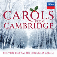 Carols From Cambridge: The Very Best Sacred Christmas Carols — The Choir Of King's College, Cambridge, Choir of Clare College, Cambridge