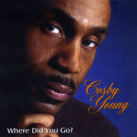 Where Did You Go? — Cosby Young