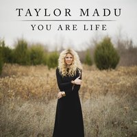 You Are Life — Taylor Madu