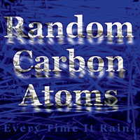 Every Time It Rains — Random Carbon Atoms