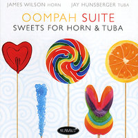 Oompah Suite : Sweets for Horn & Tuba — James Wilson, Jay Hunsberger