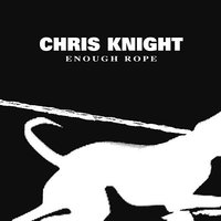Enough Rope — CHRIS KNIGHT