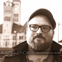 Whatever You Want — Austin Jenckes
