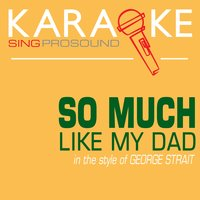 So Much Like My Dad (In the Style of George Strait) — Karaoke