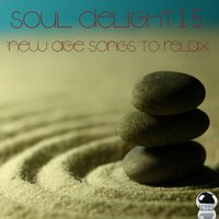 Soul Delight 15 New Age Songs to Relax — сборник