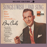 Songs I Wish I Had Sung The First Time Around — Bing Crosby
