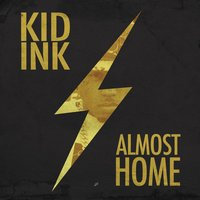 Almost Home — Kid Ink