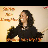 Walked Into My Life — Shirley Ann Slaughter