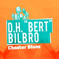 "Chester Blues — D.H. ""Bert"" Bilbro"