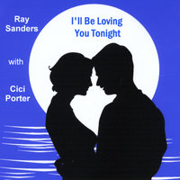 I'll Be Loving You Tonight — Ray Sanders & Cici Porter