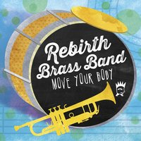 Move Your Body — Rebirth Brass Band