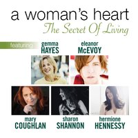 The Secret of Living — Eleanor McEvoy, Sharon Shannon, Mary Coughlan, Hermione Hennessy & Gemma Hayes, A Woman's Heart