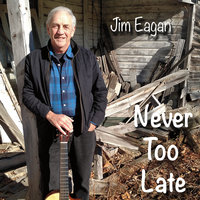 Never Too Late — Jim Eagan