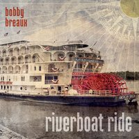 Riverboat Ride — Bobby Breaux