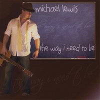 The Way I Need To Be — Michael Lewis