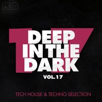 Deep in the Dark, Vol. 17 - Tech House & Techno Selection — сборник