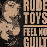 Feel No Guilt — Raising Scarlet: formerly Rude Toys