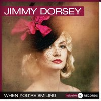 When You're Smiling — Jimmy Dorsey