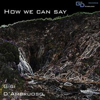 How We Can Say — Gigi D'ambruoso