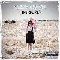 Slow Down — the GURL