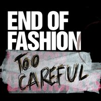 Too Careful — End of Fashion