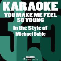 You Make Me Feel so Young (In the Style of Michael Buble) - Single — Karaoke 365