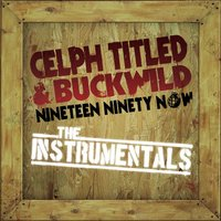 Nineteen Ninety Now: The Instrumentals — Celph Titled, Buck Wild