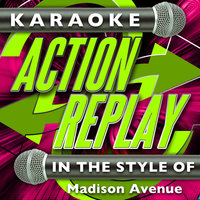 Karaoke Action Replay: In the Style of Madison Avenue — Karaoke Action Replay