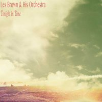 Tonight in Time — Les Brown & His Orchestra
