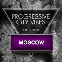 Progressive City Vibes - Destination Moscow — сборник
