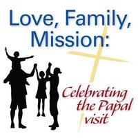 Love, Family, Mission: Celebrating the Papal Visit — сборник