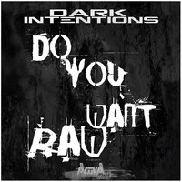 Do You Want Raw — Dark Intentions